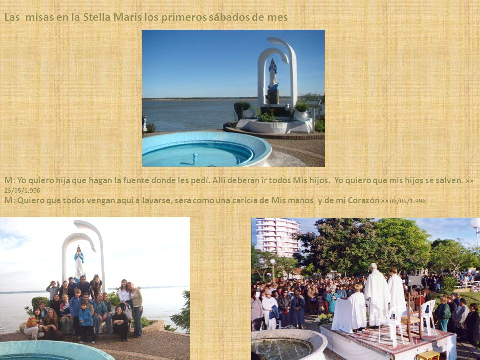Las misas en la Stella Maris los primeros sábados de mes M: Yo quiero hija que hagan la fuente donde les pedí.