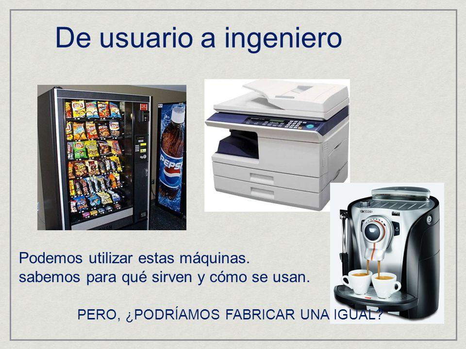 De usuario a ingeniero Podemos utilizar estas máquinas.