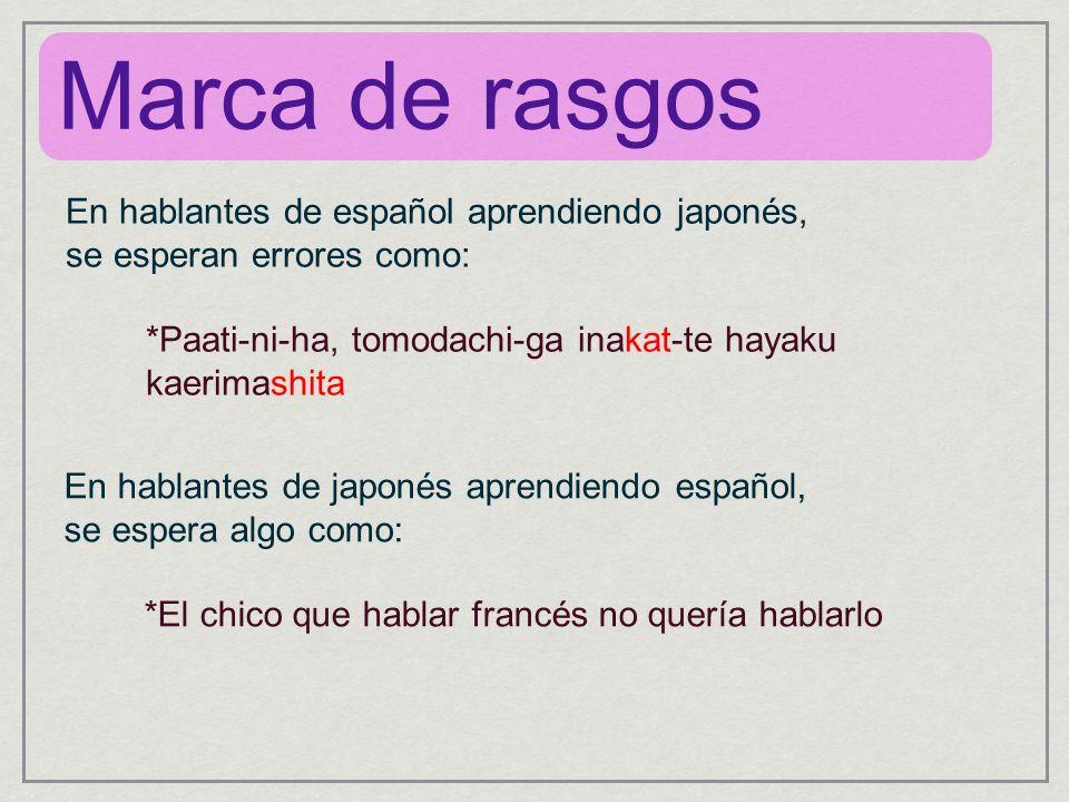 En hablantes de español aprendiendo japonés, se esperan errores como: *Paati-ni-ha, tomodachi-ga inakat-te hayaku kaerimashita En hablantes de japonés