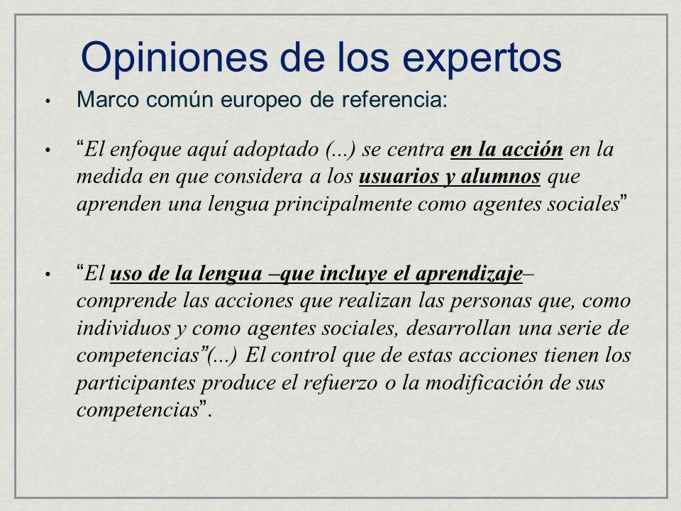 Opiniones de los expertos Marco común europeo de referencia: El enfoque aquí adoptado (...) se centra en la acción en la medida en que considera a los