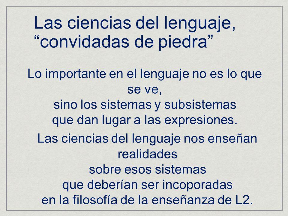 Las ciencias del lenguaje,convidadas de piedra Lo importante en el lenguaje no es lo que se ve, sino los sistemas y subsistemas que dan lugar a las ex