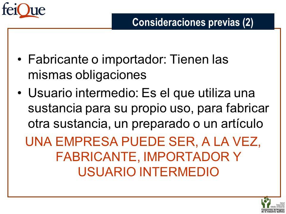 Fabricante o importador: Tienen las mismas obligaciones Usuario intermedio: Es el que utiliza una sustancia para su propio uso, para fabricar otra sus