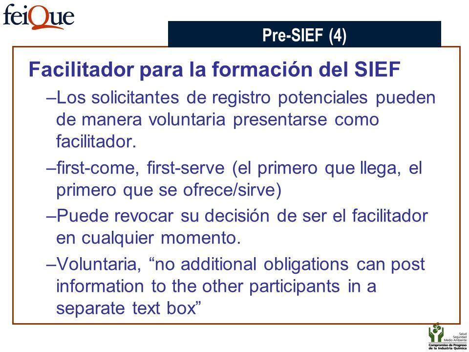 Facilitador para la formación del SIEF –Los solicitantes de registro potenciales pueden de manera voluntaria presentarse como facilitador. –first-come