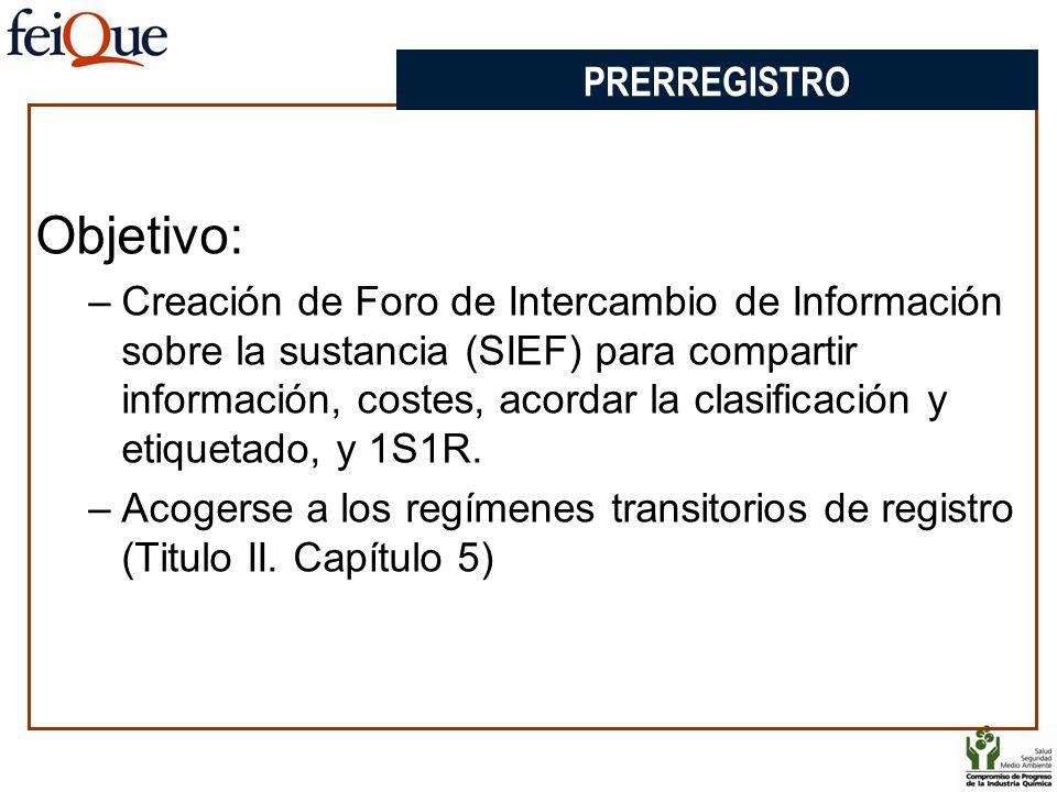 PRERREGISTRO Objetivo: –Creación de Foro de Intercambio de Información sobre la sustancia (SIEF) para compartir información, costes, acordar la clasif
