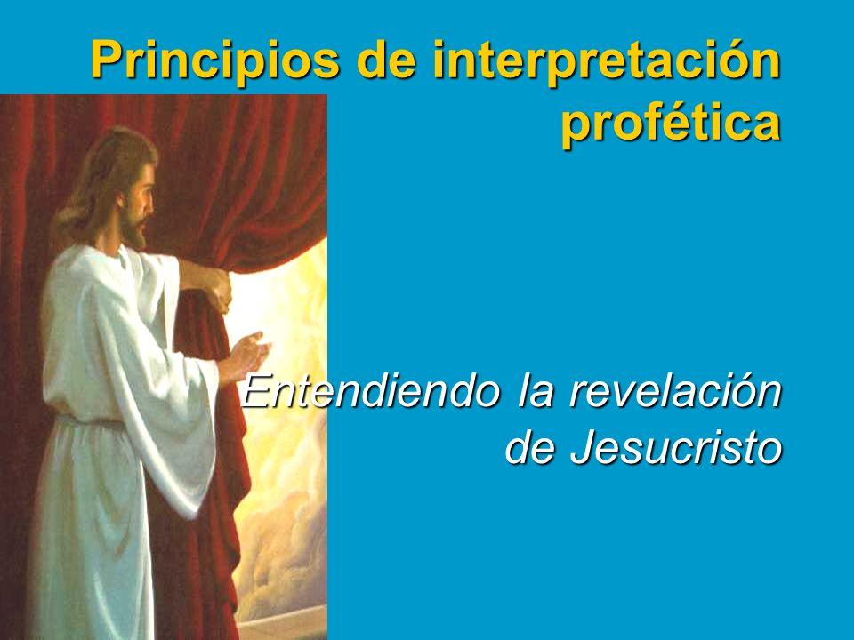 Principios de interpretación profética Entendiendo la revelación de Jesucristo