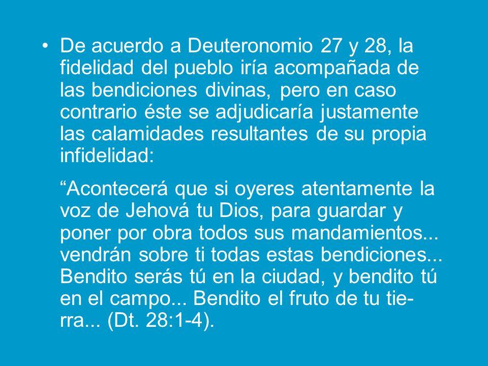 De acuerdo a Deuteronomio 27 y 28, la fidelidad del pueblo iría acompañada de las bendiciones divinas, pero en caso contrario éste se adjudicaría just
