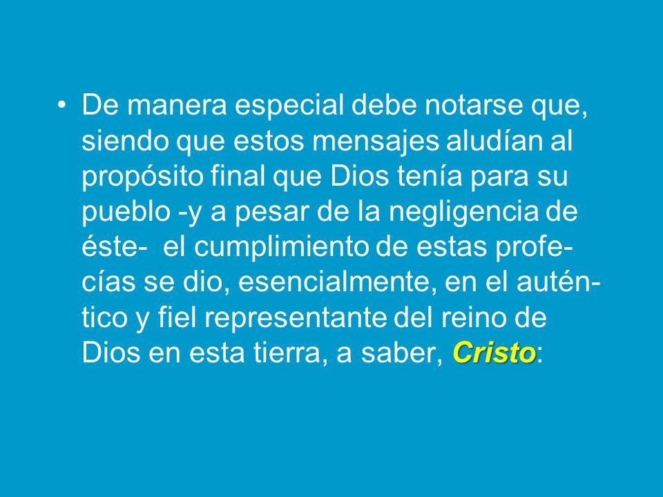 CristoDe manera especial debe notarse que, siendo que estos mensajes aludían al propósito final que Dios tenía para su pueblo -y a pesar de la neglige