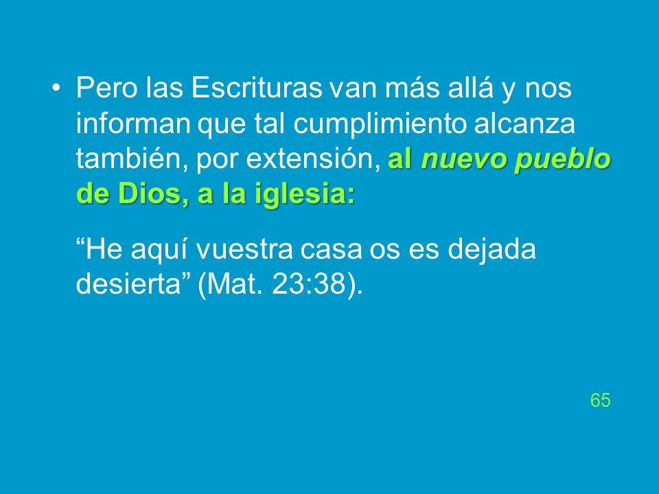 al nuevo pueblo de Dios, a la iglesia:Pero las Escrituras van más allá y nos informan que tal cumplimiento alcanza también, por extensión, al nuevo pu