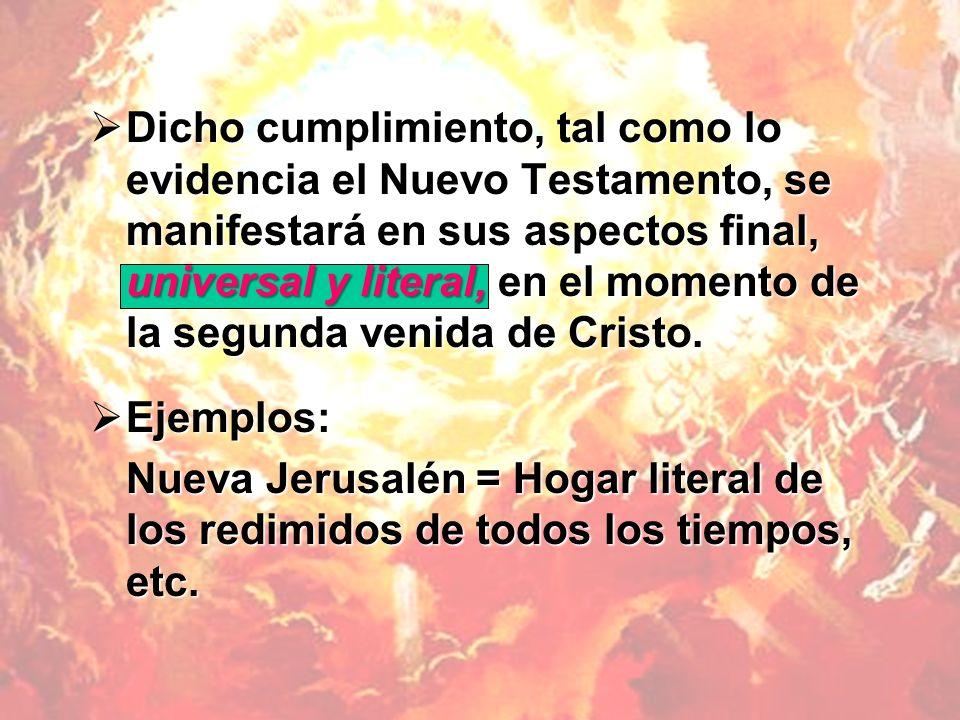 Dicho cumplimiento, tal como lo evidencia el Nuevo Testamento, se manifestará en sus aspectos final, universal y literal, en el momento de la segunda