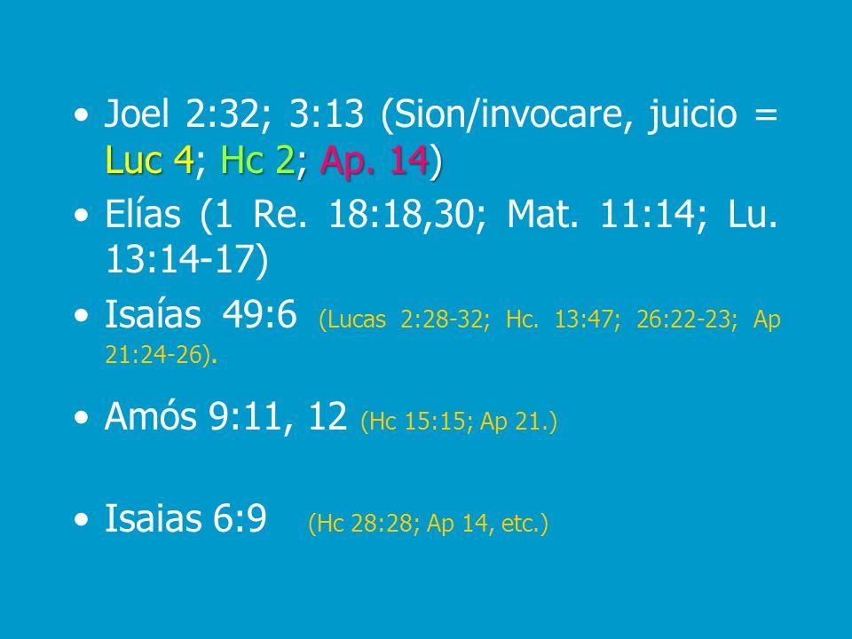 Luc 4Hc 2;Ap. 14)Joel 2:32; 3:13 (Sion/invocare, juicio = Luc 4; Hc 2; Ap. 14) Elías (1 Re. 18:18,30; Mat. 11:14; Lu. 13:14-17) Isaías 49:6 (Lucas 2:2