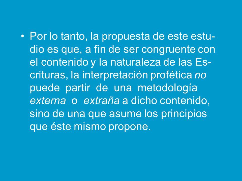 Por lo tanto, la propuesta de este estu- dio es que, a fin de ser congruente con el contenido y la naturaleza de las Es- crituras, la interpretación p