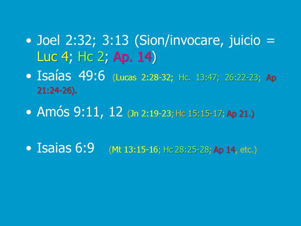 Luc 4Hc 2;Ap. 14)Joel 2:32; 3:13 (Sion/invocare, juicio = Luc 4; Hc 2; Ap. 14) Hc. 13:47; 26:22-23Ap 21:24-26).Isaías 49:6 (Lucas 2:28-32; Hc. 13:47;