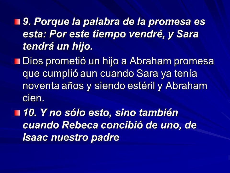 9.Porque la palabra de la promesa es esta: Por este tiempo vendré, y Sara tendrá un hijo.