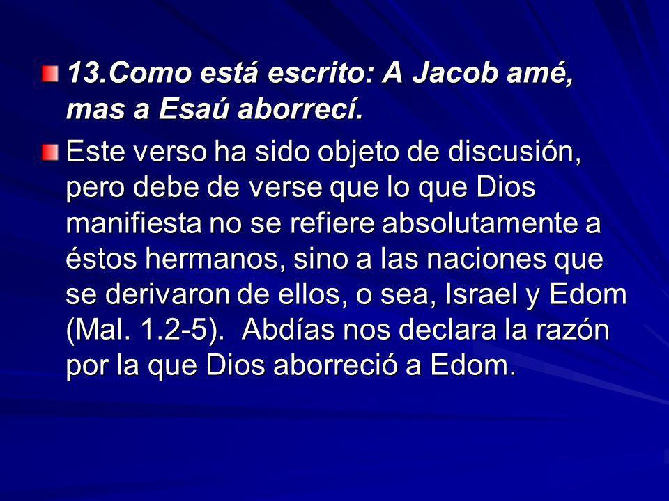 13.Como está escrito: A Jacob amé, mas a Esaú aborrecí.