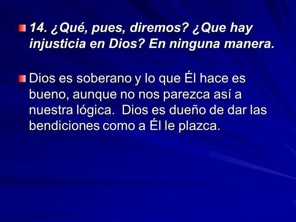 14.¿Qué, pues, diremos. ¿Que hay injusticia en Dios.