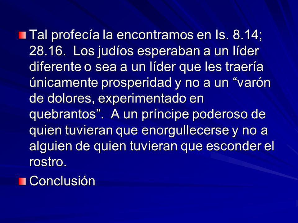Tal profecía la encontramos en Is.8.14; 28.16.