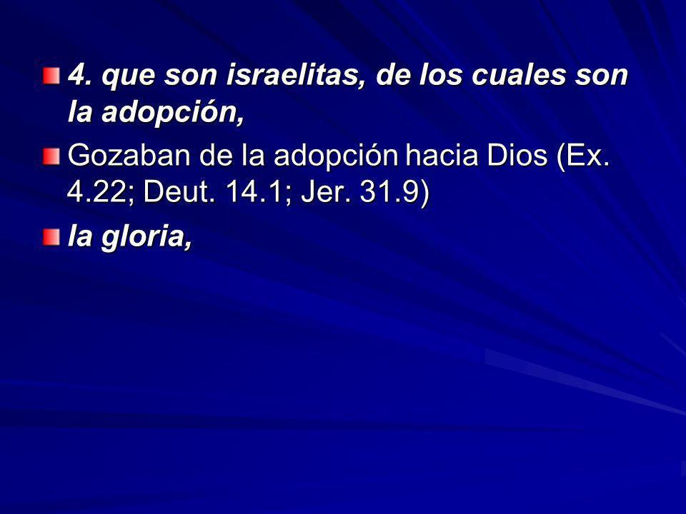4.que son israelitas, de los cuales son la adopción, Gozaban de la adopción hacia Dios (Ex.