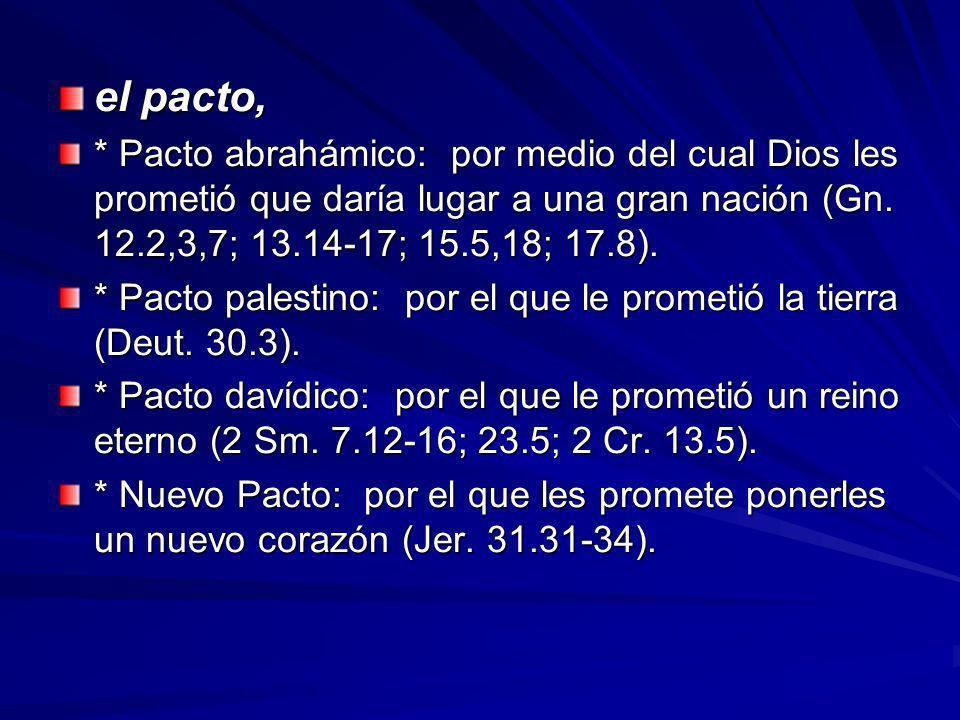 el pacto, * Pacto abrahámico: por medio del cual Dios les prometió que daría lugar a una gran nación (Gn.