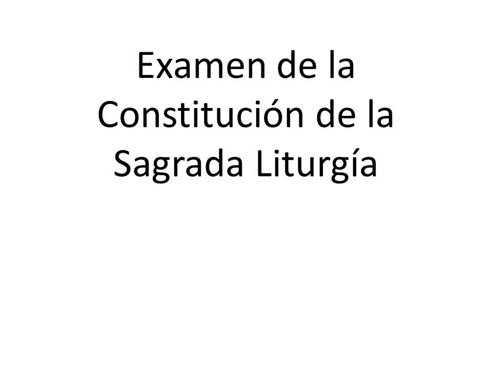 Examen de la Constitución de la Sagrada Liturgía