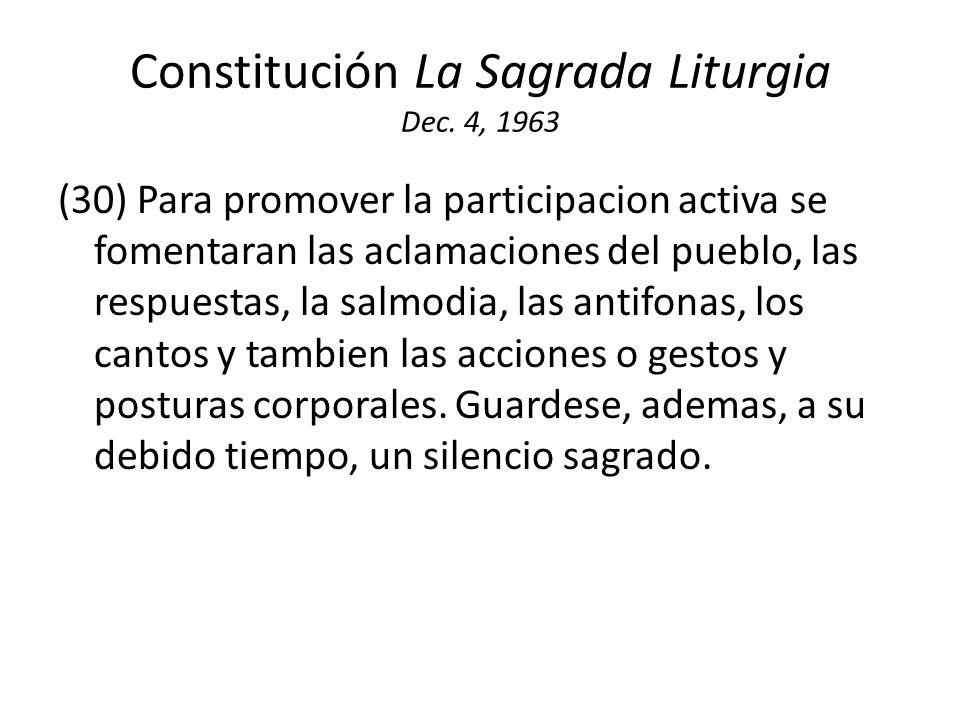 Constitución La Sagrada Liturgia Dec. 4, 1963 (30) Para promover la participacion activa se fomentaran las aclamaciones del pueblo, las respuestas, la