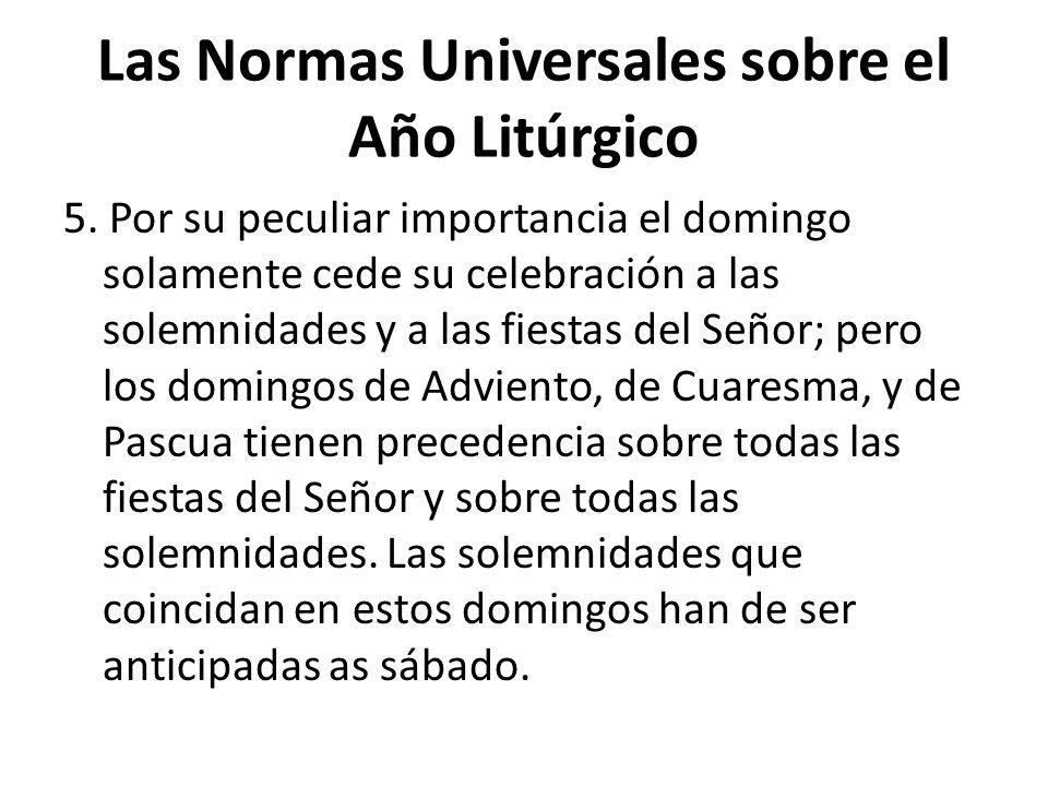 Las Normas Universales sobre el Año Litúrgico 5. Por su peculiar importancia el domingo solamente cede su celebración a las solemnidades y a las fiest