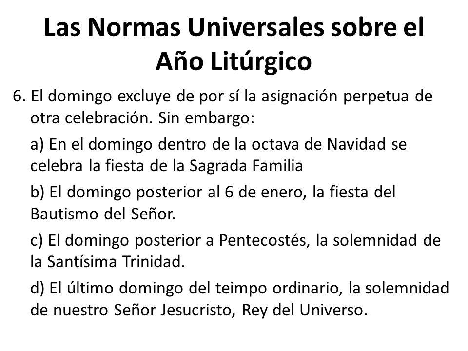 Las Normas Universales sobre el Año Litúrgico 6. El domingo excluye de por sí la asignación perpetua de otra celebración. Sin embargo: a) En el doming