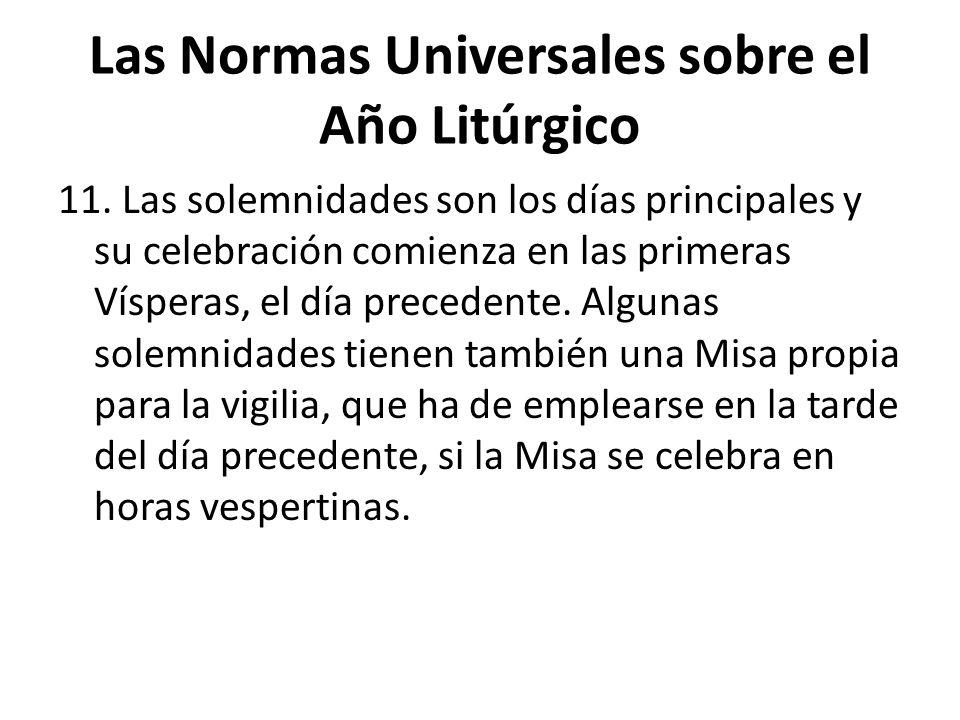 Las Normas Universales sobre el Año Litúrgico 11. Las solemnidades son los días principales y su celebración comienza en las primeras Vísperas, el día