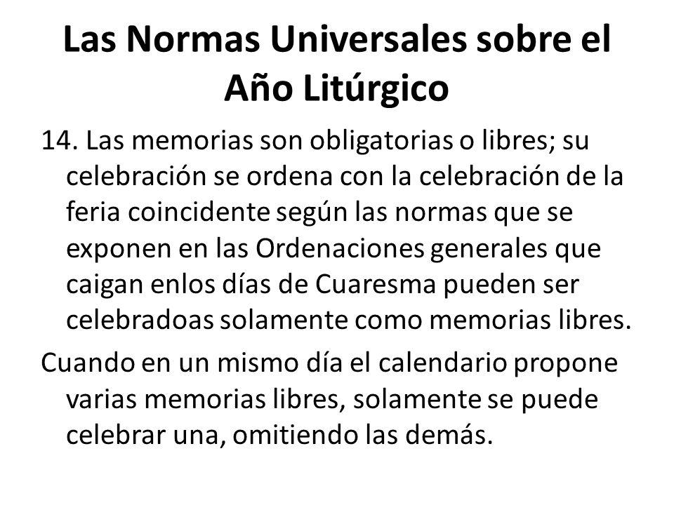 Las Normas Universales sobre el Año Litúrgico 14. Las memorias son obligatorias o libres; su celebración se ordena con la celebración de la feria coin