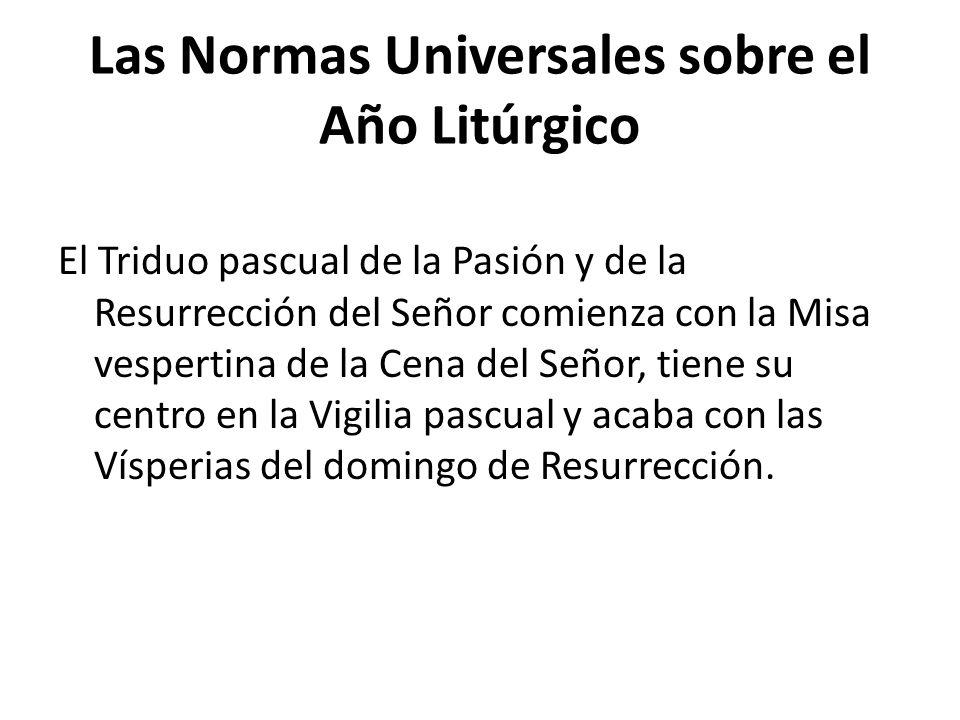 Las Normas Universales sobre el Año Litúrgico El Triduo pascual de la Pasión y de la Resurrección del Señor comienza con la Misa vespertina de la Cena