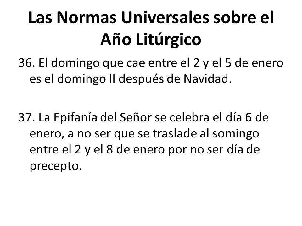 Las Normas Universales sobre el Año Litúrgico 36.