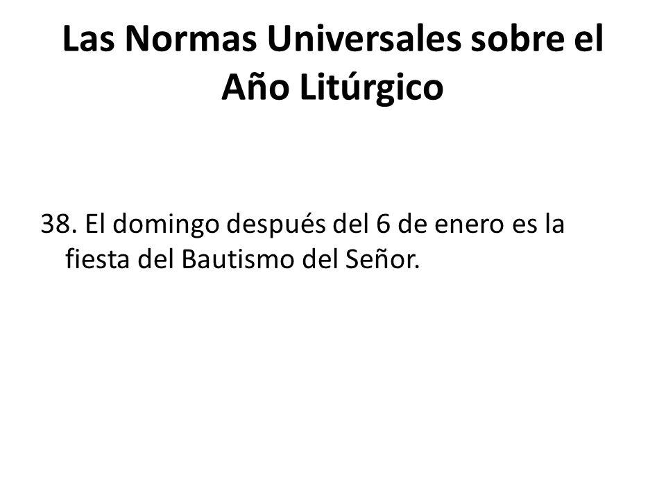 Las Normas Universales sobre el Año Litúrgico 38.