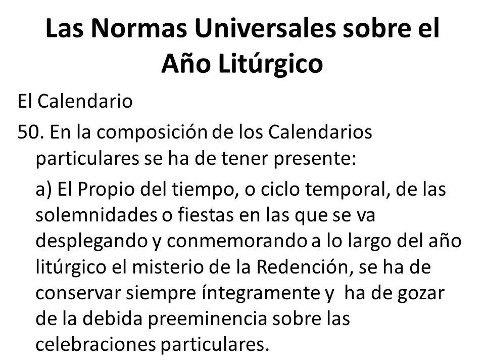 Las Normas Universales sobre el Año Litúrgico El Calendario 50. En la composición de los Calendarios particulares se ha de tener presente: a) El Propi
