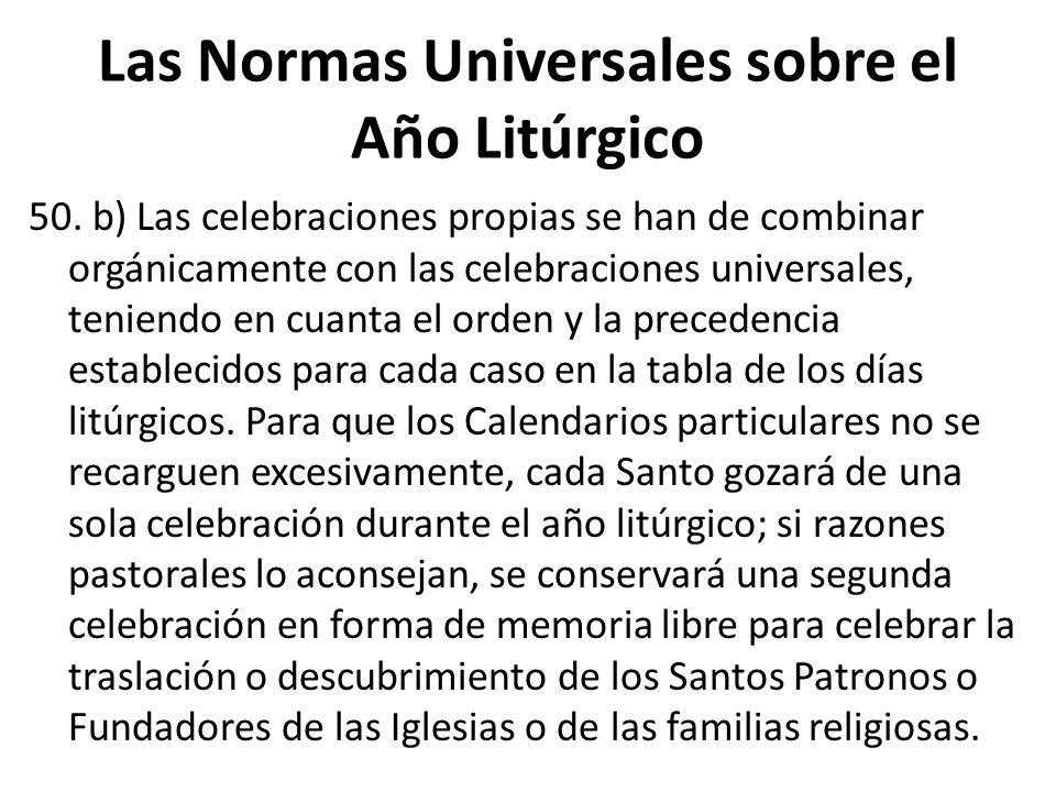 Las Normas Universales sobre el Año Litúrgico 50. b) Las celebraciones propias se han de combinar orgánicamente con las celebraciones universales, ten