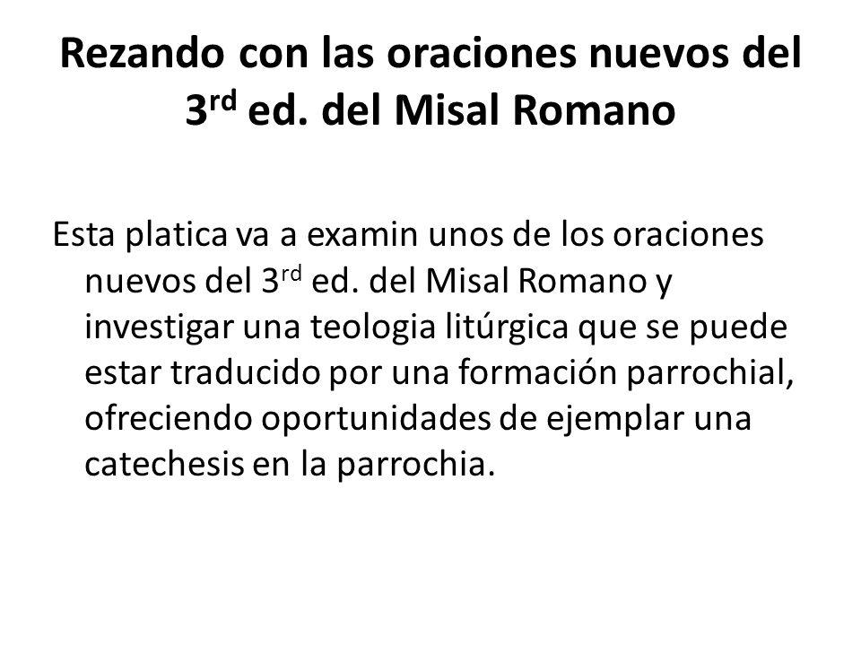 Rezando con las oraciones nuevos del 3 rd ed. del Misal Romano Esta platica va a examin unos de los oraciones nuevos del 3 rd ed. del Misal Romano y i
