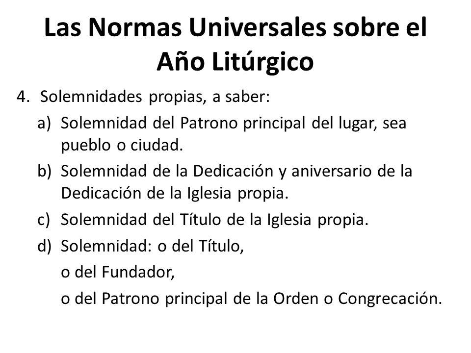 Las Normas Universales sobre el Año Litúrgico 4.Solemnidades propias, a saber: a)Solemnidad del Patrono principal del lugar, sea pueblo o ciudad.