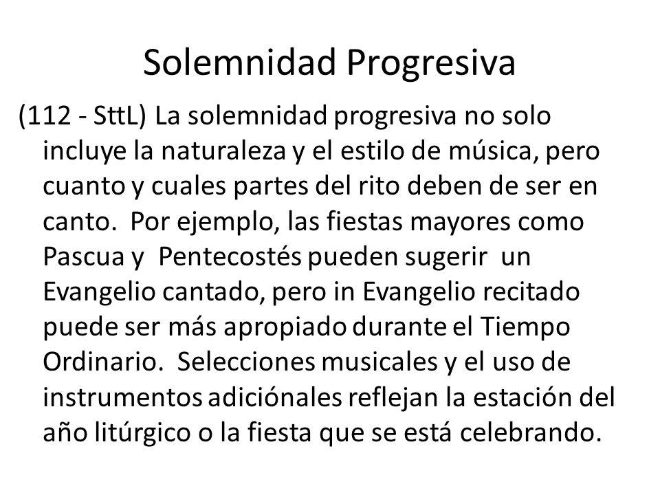 Solemnidad Progresiva (112 - SttL) La solemnidad progresiva no solo incluye la naturaleza y el estilo de música, pero cuanto y cuales partes del rito deben de ser en canto.