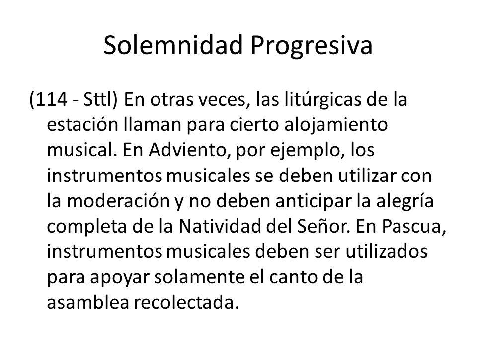 Solemnidad Progresiva (114 - Sttl) En otras veces, las litúrgicas de la estación llaman para cierto alojamiento musical.