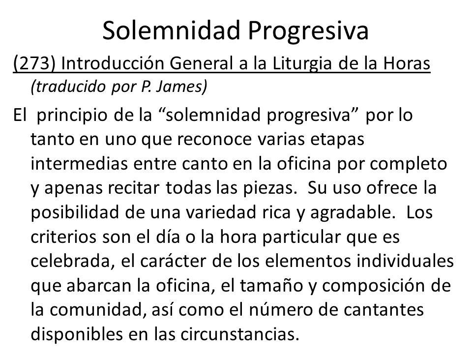Solemnidad Progresiva ( 273) Introducción General a la Liturgia de la Horas (traducido por P. James) El principio de la solemnidad progresiva por lo t