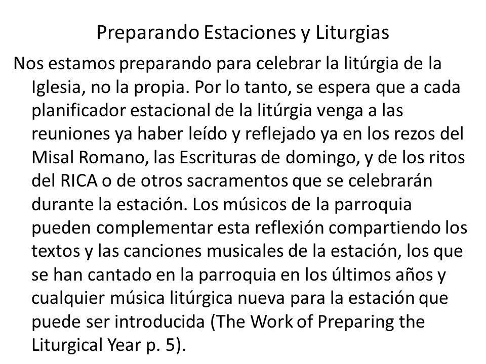 Preparando Estaciones y Liturgias Nos estamos preparando para celebrar la litúrgia de la Iglesia, no la propia. Por lo tanto, se espera que a cada pla