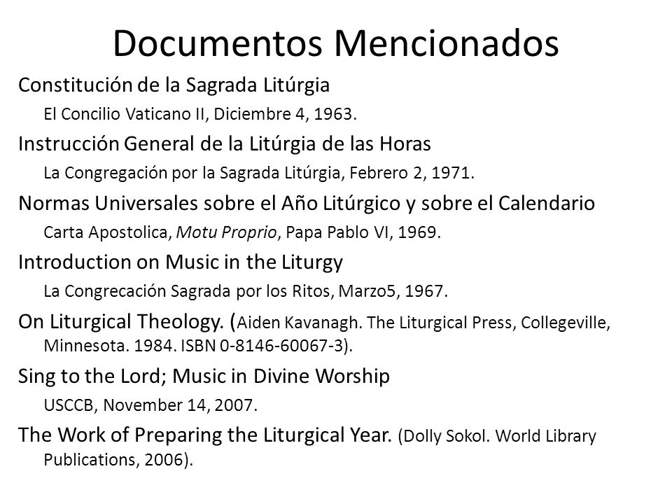 Documentos Mencionados Constitución de la Sagrada Litúrgia El Concilio Vaticano II, Diciembre 4, 1963. Instrucción General de la Litúrgia de las Horas