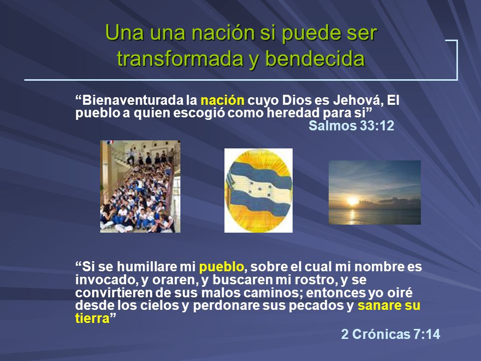 Una una nación si puede ser transformada y bendecida Bienaventurada la nación cuyo Dios es Jehová, El pueblo a quien escogió como heredad para si Salm