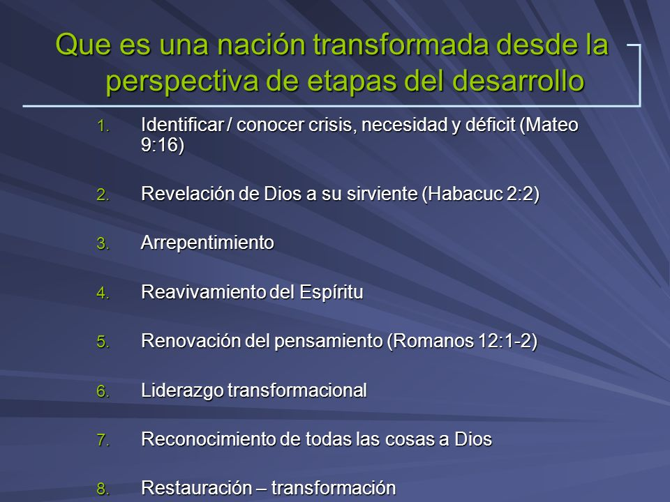 1. Identificar / conocer crisis, necesidad y déficit (Mateo 9:16) 2. Revelación de Dios a su sirviente (Habacuc 2:2) 3. Arrepentimiento 4. Reavivamien