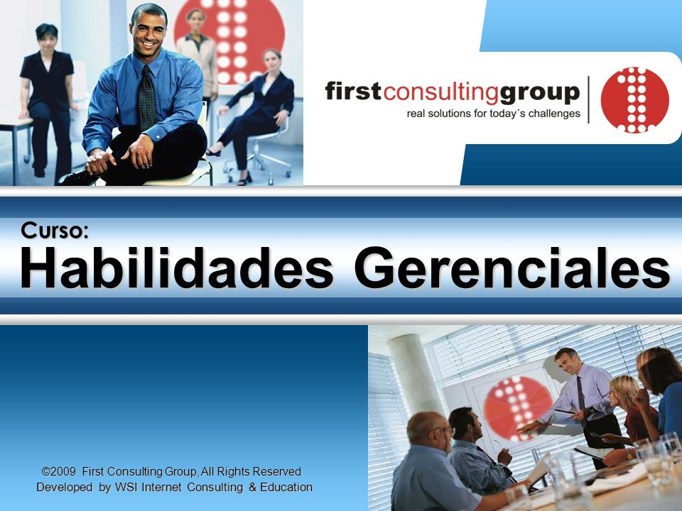©2009 First Consulting Group, All Rights Reserved Habilidades Gerenciales 1 ©2008 First Consulting Group, All Rights Reserved Curso: Developed by WSI