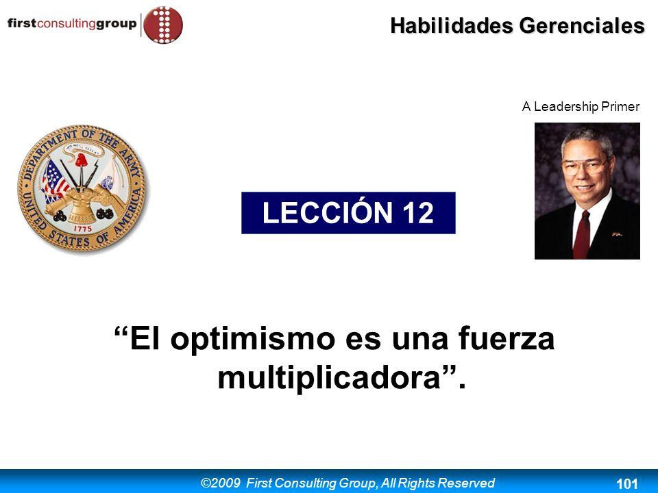 ©2009 First Consulting Group, All Rights Reserved Habilidades Gerenciales 101 El optimismo es una fuerza multiplicadora. LECCIÓN 12 A Leadership Prime