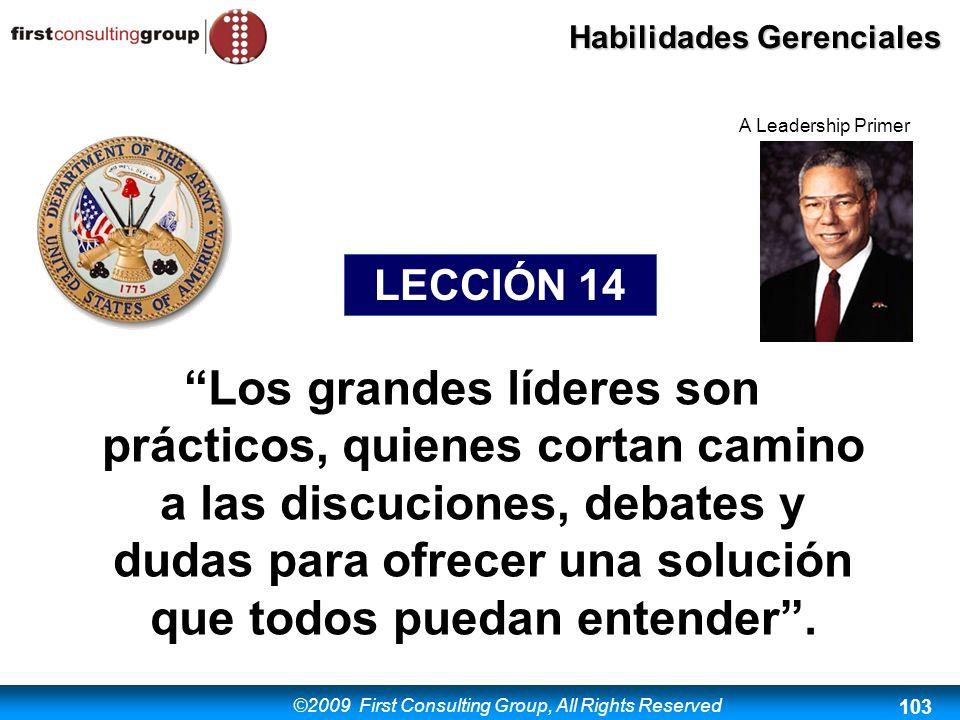 ©2009 First Consulting Group, All Rights Reserved Habilidades Gerenciales 103 Los grandes líderes son prácticos, quienes cortan camino a las discucion