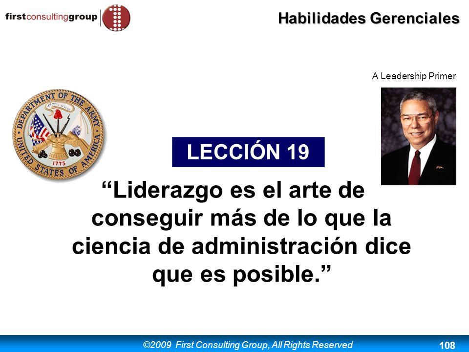 ©2009 First Consulting Group, All Rights Reserved Habilidades Gerenciales 108 Liderazgo es el arte de conseguir más de lo que la ciencia de administra