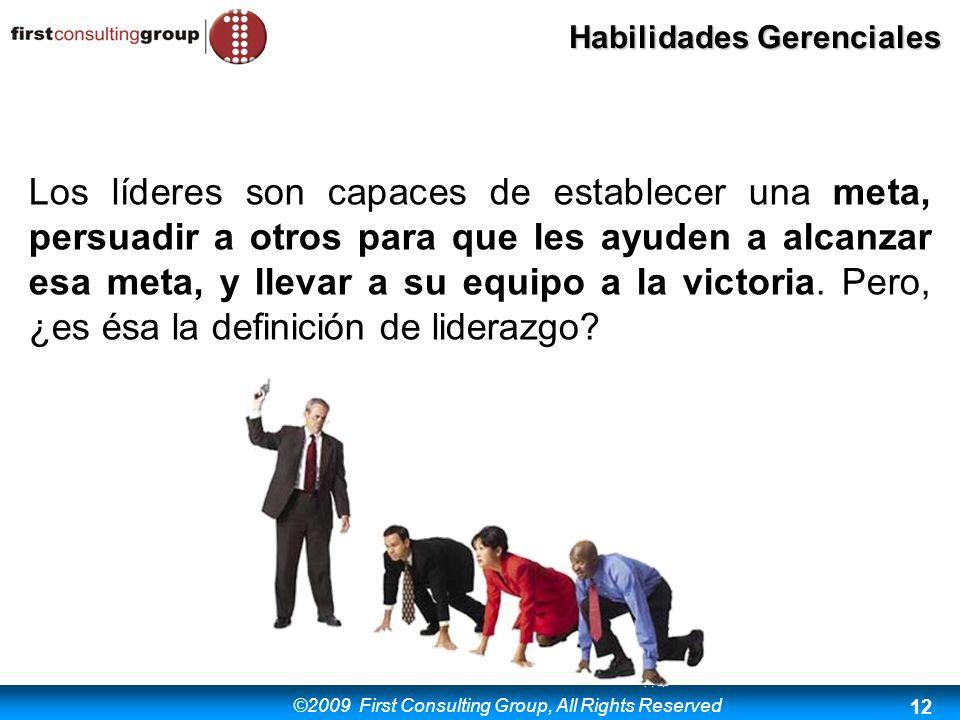 ©2009 First Consulting Group, All Rights Reserved Habilidades Gerenciales 12 Los líderes son capaces de establecer una meta, persuadir a otros para qu