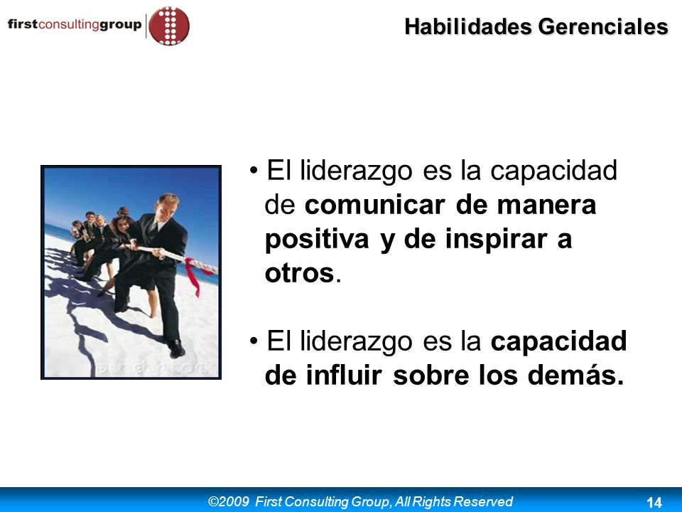 ©2009 First Consulting Group, All Rights Reserved Habilidades Gerenciales 14 El liderazgo es la capacidad de comunicar de manera positiva y de inspira