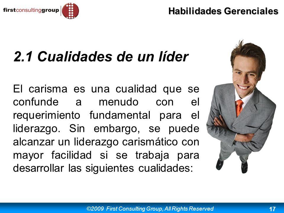 ©2009 First Consulting Group, All Rights Reserved Habilidades Gerenciales 17 2.1 Cualidades de un líder El carisma es una cualidad que se confunde a m