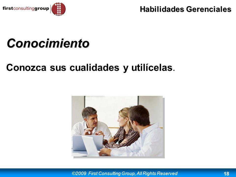 ©2009 First Consulting Group, All Rights Reserved Habilidades Gerenciales 18 Conocimiento Conozca sus cualidades y utilícelas.